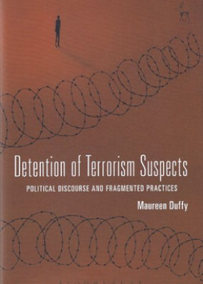 Detention of Terrorism Suspects Political Discourse and Fragmented Practices