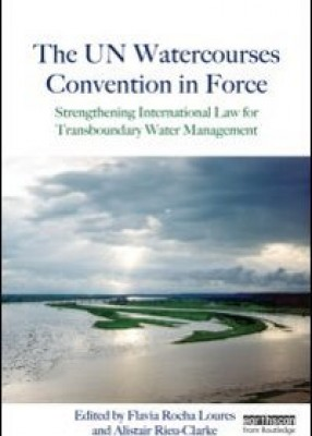 UN Watercourses Convention in Force: Strengthening International Law for Transboundary Water Management