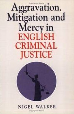 Aggravation, Mitigation and Mercy in English Criminal Justice