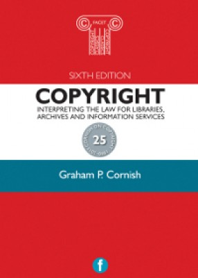 Copyright: Interpreting the Law for Libraries, Archives and Information Services (6ed)