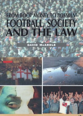 From Boot Money to Bosman: Football, Society and the Law