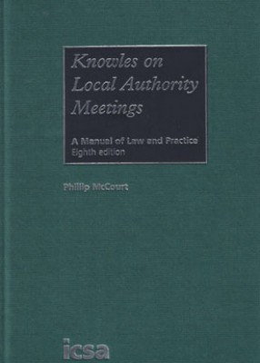 Knowles on Local Authority Meetings: Manual of Law & Practice (8ed)