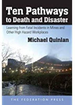 Ten Pathways to Death and Disaster: Learning from Fatal Incidents in Mines and Other High Hazard Workplace