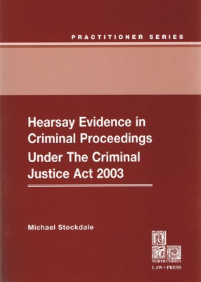 Hearsay Evidence in Criminal Proceedings Under the Criminal Justice Act 2003