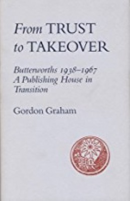 From Trust to Takeover: Butterworths 1938-1967, A Publishing House in Transition