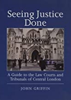 Seeing Justice Done: A Guide to the Law Courts and Tribunals of Central London