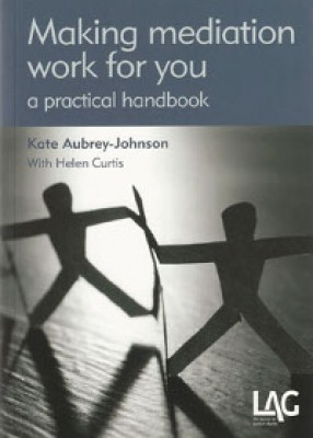 Making Mediation Work for You: A Practical Handbook