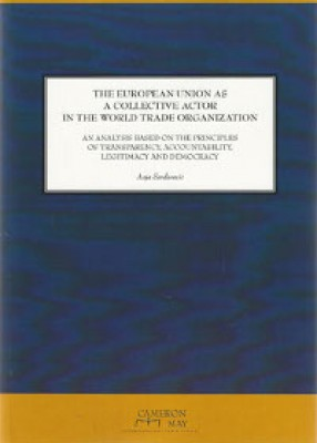 EU as a Collective Actor in the WTO: An Analysis based on the Principles of Transparency, Accountability, Legitimacy and Democracy