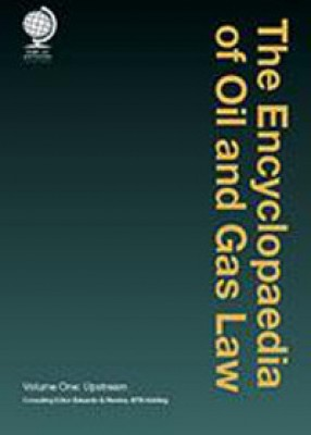 Encyclopaedia of Oil and Gas Law: Upstream (Volume 1)