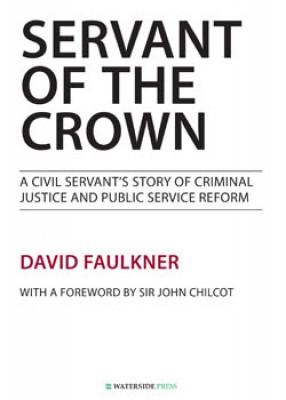 Servant of the Crown: A Civil Servant's Story of Criminal Justice and Public Service Reform