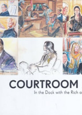 Courtroom Art: In the Dock with the Rich and Famous