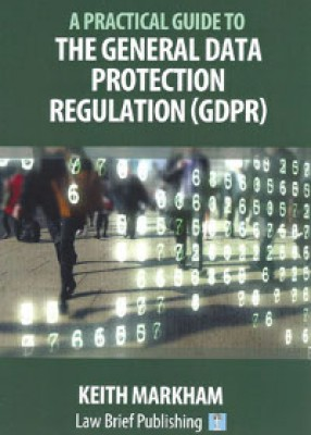 Practical Guide to the General Data Protection Regulation (GDPR)