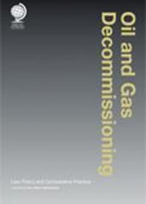 Oil and Gas Decommissioning Law Policy and Comparative Practice (2ed)