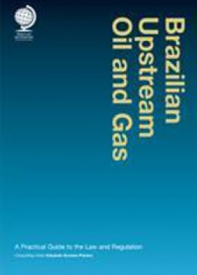 Brazilian Upstream Oil and Gas: A Practical Guide to the Law and Regulation (2ed)