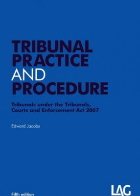 Tribunal Practice and Procedure: Tribunals under the Tribunals, Courts and Enforcement Act 2007 (5ed)