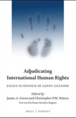 Adjudicating International Human Rights: Essays in Honour of Sandy Ghandhi