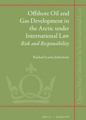 Offshore Oil and Gas Development in the Arctic under International Law: Risk and Responsibility