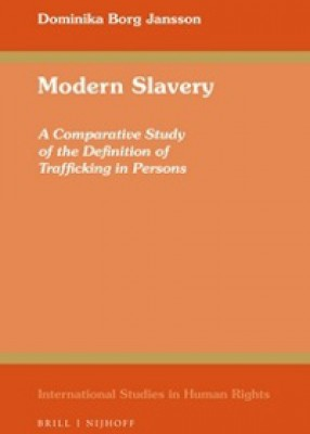 Modern Slavery: A Comparative Study of the Definition of Trafficking in Persons