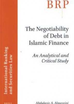 The Negotiability of Debt in Islamic Finance: An Analytical and Critical Study