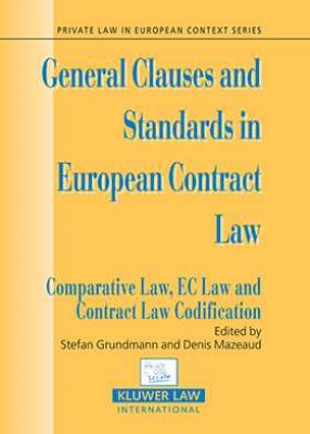 General Clauses & Standard in European Contract Law: Comparative Law, EC Law & Contract Law Codification