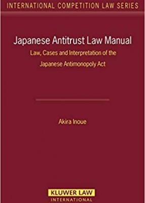 Japanese Antitrust Law Manual: Law, Cases & Interpretation of the Japanese Antimonopoly Act
