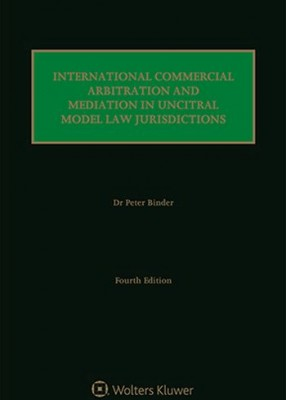 International Commercial Arbitration and Mediation in UNCITRAL Model Law Jurisdictions (4ed)