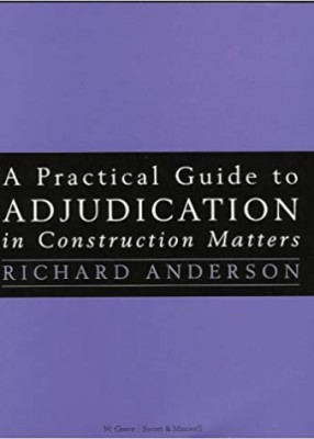 Practical Guide to Adjudication in Construction Matters