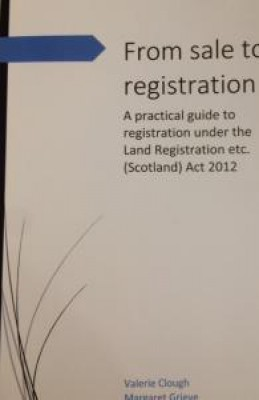 From Sale To Registration: A Practical Guide to Registration under the Land Registration (Scotland) Act 2012