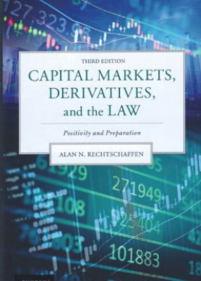 Capital Markets, Derivatives, and the Law: Positivity and Preparation (3ed)